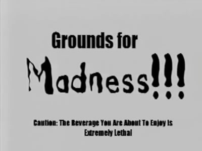 Grounds For Madness
